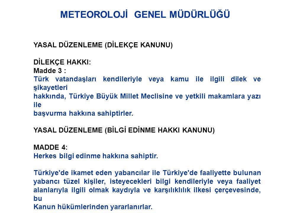 METEOROLOJİ GENEL MÜDÜRLÜĞÜ YASAL DÜZENLEME (DİLEKÇE KANUNU) DİLEKÇE HAKKI: Madde 3 : Türk vatandaşları kendileriyle veya kamu ile ilgili dilek ve şik