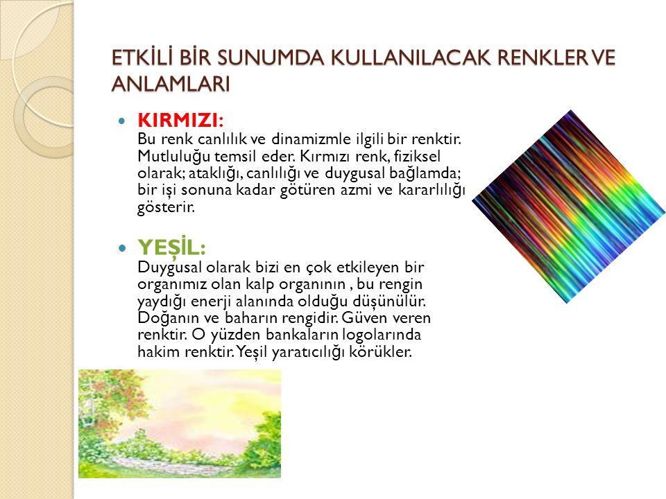 ETK İ L İ B İ R SUNUMDA KULLANILACAK RENKLER VE ANLAMLARI KIRMIZI: Bu renk canlılık ve dinamizmle ilgili bir renktir.