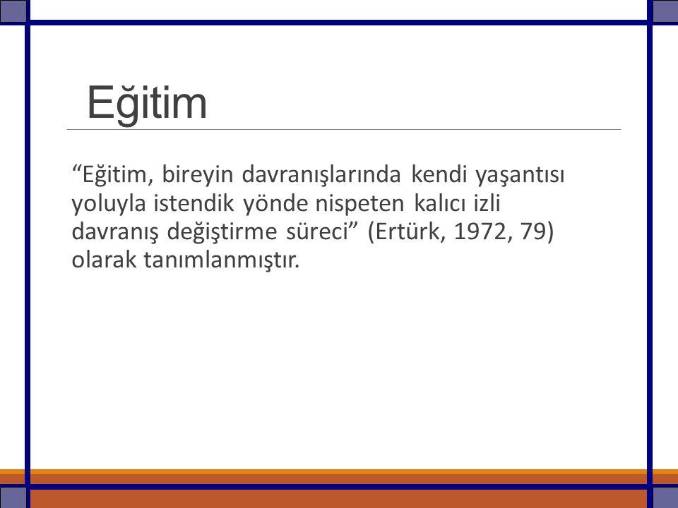 """Eğitim """"Eğitim, bireyin davranışlarında kendi yaşantısı yoluyla istendik yönde nispeten kalıcı izli davranış değiştirme süreci"""" (Ertürk, 1972, 79) ola"""