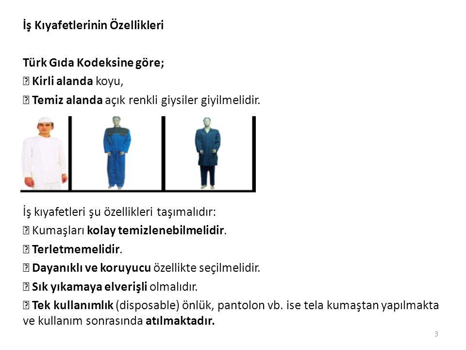 İş Kıyafetlerinin Özellikleri Türk Gıda Kodeksine göre;  Kirli alanda koyu,  Temiz alanda açık renkli giysiler giyilmelidir.