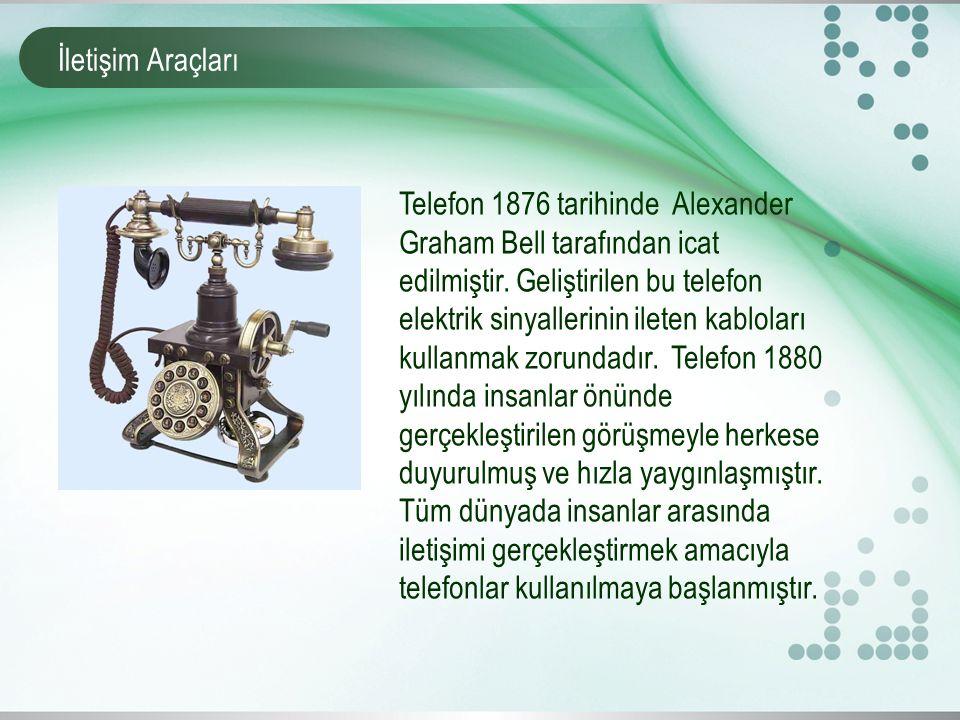 İletişim Araçları Telefon 1876 tarihinde Alexander Graham Bell tarafından icat edilmiştir.
