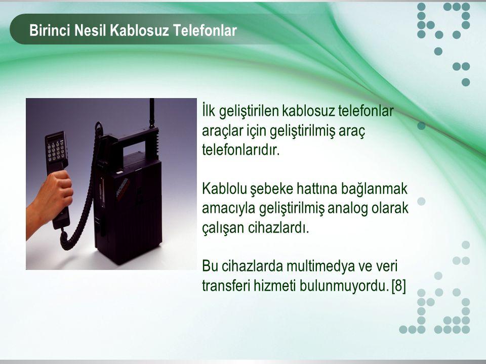 Birinci Nesil Kablosuz Telefonlar İlk geliştirilen kablosuz telefonlar araçlar için geliştirilmiş araç telefonlarıdır.