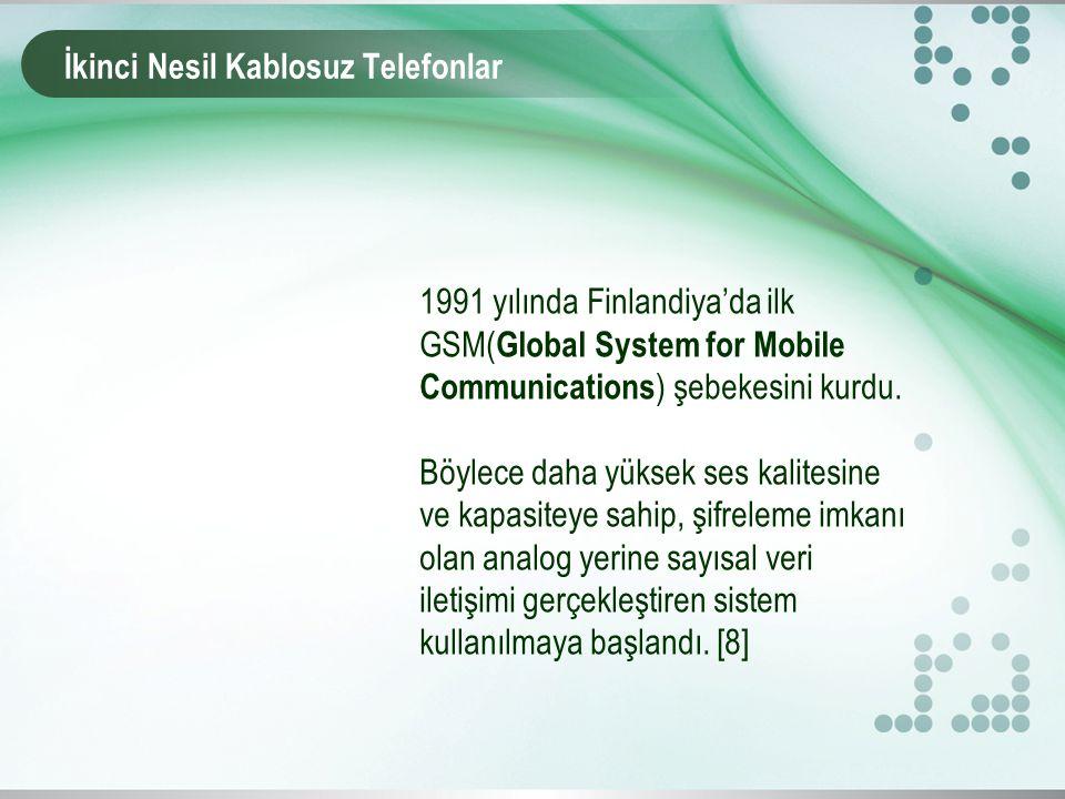 İkinci Nesil Kablosuz Telefonlar 1991 yılında Finlandiya'da ilk GSM( Global System for Mobile Communications ) şebekesini kurdu.