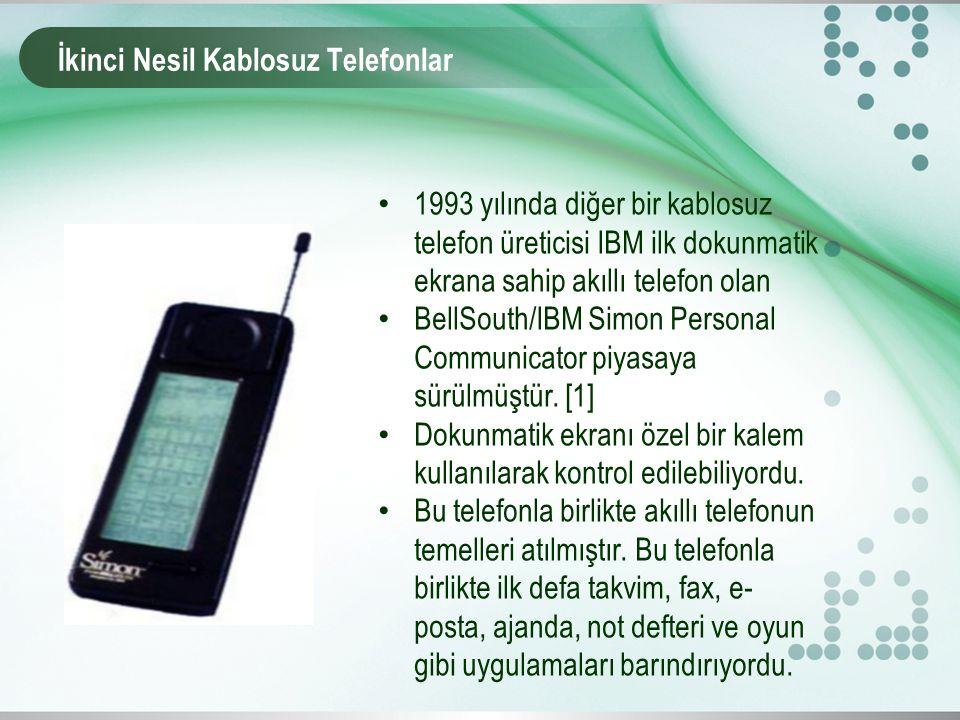 İkinci Nesil Kablosuz Telefonlar 1993 yılında diğer bir kablosuz telefon üreticisi IBM ilk dokunmatik ekrana sahip akıllı telefon olan BellSouth/IBM Simon Personal Communicator piyasaya sürülmüştür.