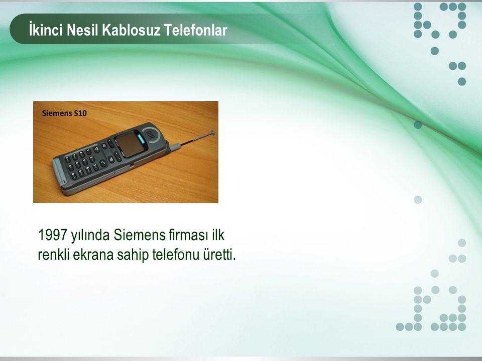 İkinci Nesil Kablosuz Telefonlar 1997 yılında Siemens firması ilk renkli ekrana sahip telefonu üretti.