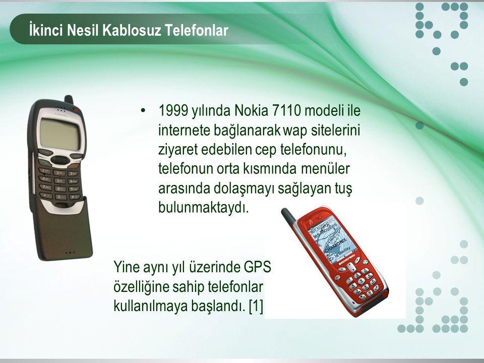 İkinci Nesil Kablosuz Telefonlar 1999 yılında Nokia 7110 modeli ile internete bağlanarak wap sitelerini ziyaret edebilen cep telefonunu, telefonun orta kısmında menüler arasında dolaşmayı sağlayan tuş bulunmaktaydı.