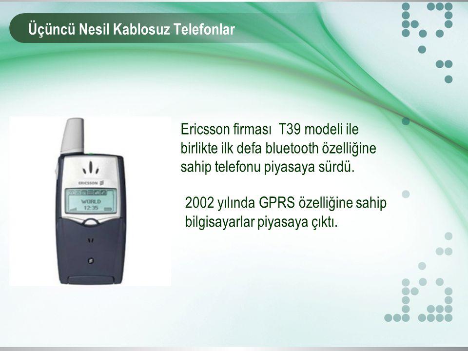 Üçüncü Nesil Kablosuz Telefonlar Ericsson firması T39 modeli ile birlikte ilk defa bluetooth özelliğine sahip telefonu piyasaya sürdü.