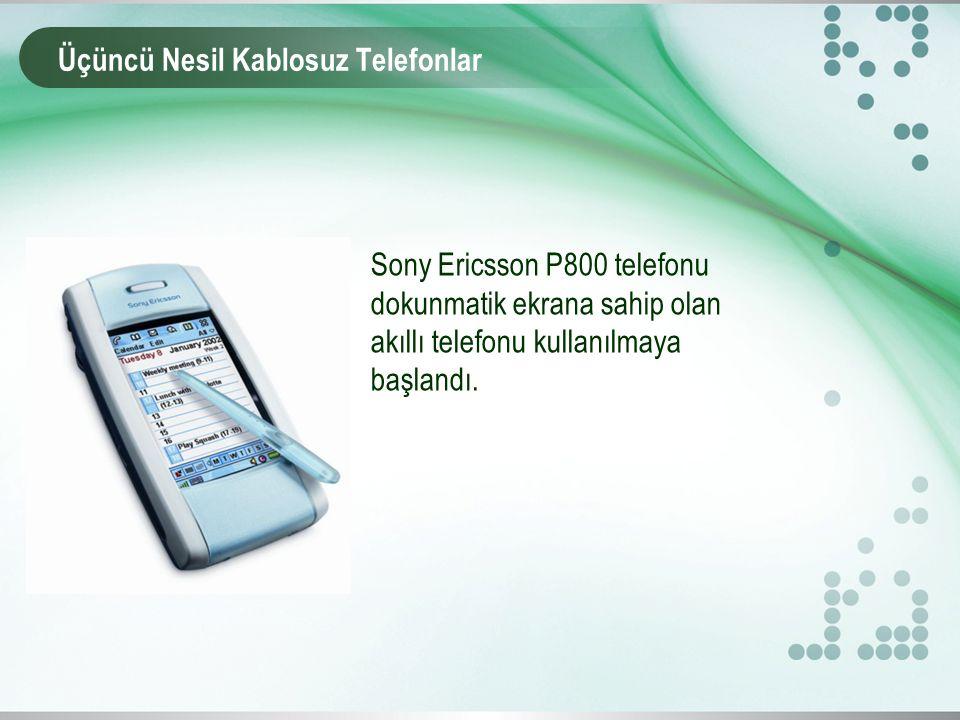 Üçüncü Nesil Kablosuz Telefonlar Sony Ericsson P800 telefonu dokunmatik ekrana sahip olan akıllı telefonu kullanılmaya başlandı.