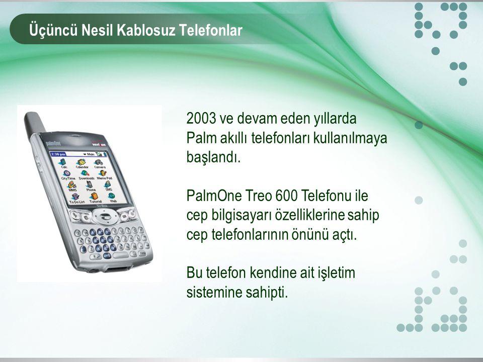 Üçüncü Nesil Kablosuz Telefonlar 2003 ve devam eden yıllarda Palm akıllı telefonları kullanılmaya başlandı.