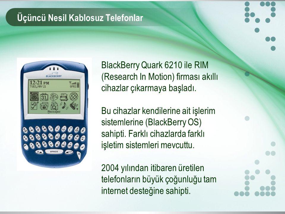 Üçüncü Nesil Kablosuz Telefonlar BlackBerry Quark 6210 ile RIM (Research In Motion) firması akıllı cihazlar çıkarmaya başladı.