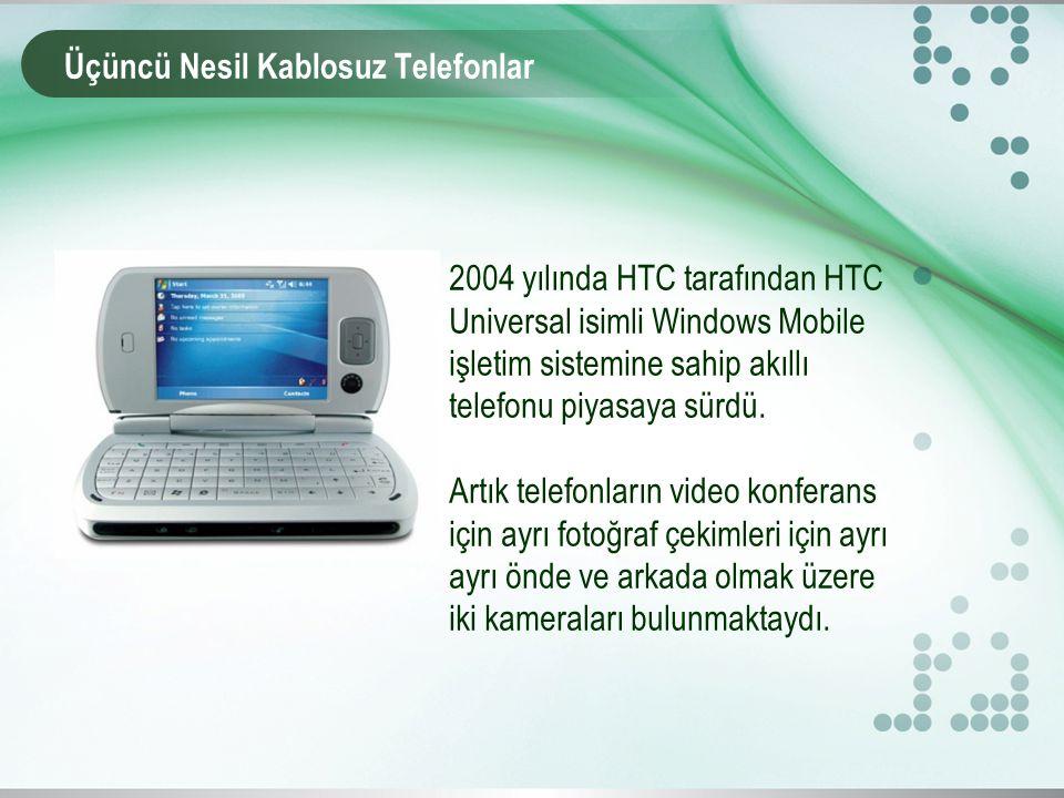 Üçüncü Nesil Kablosuz Telefonlar 2004 yılında HTC tarafından HTC Universal isimli Windows Mobile işletim sistemine sahip akıllı telefonu piyasaya sürdü.