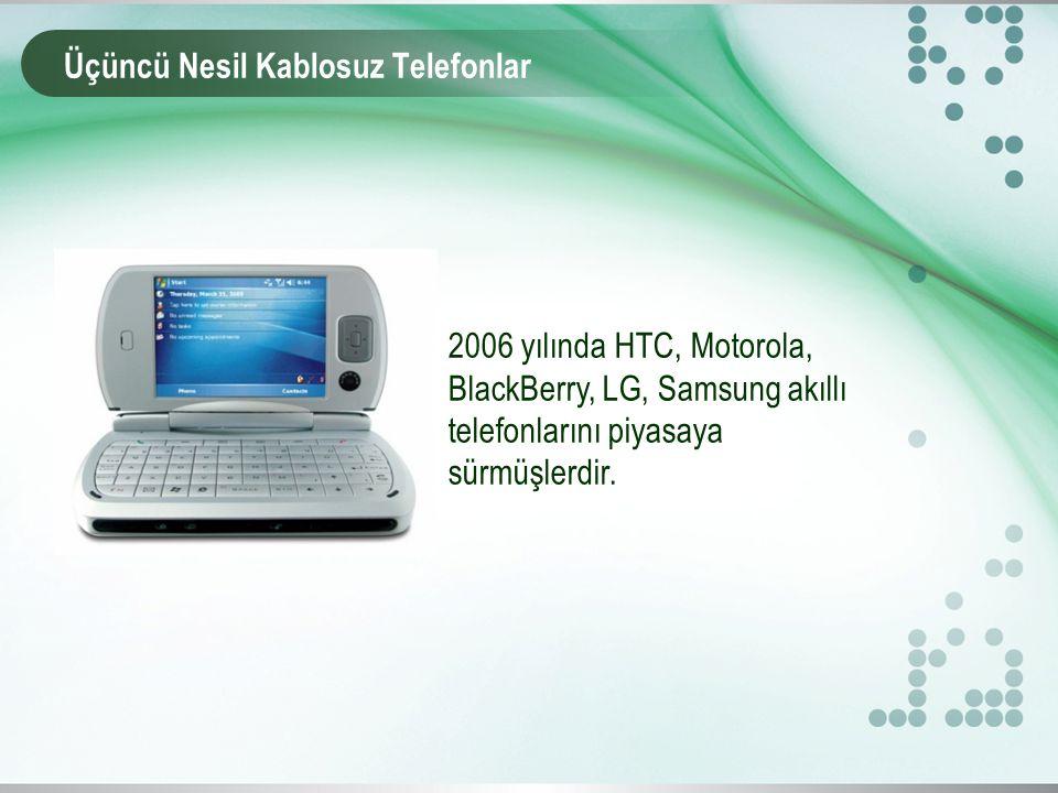 Üçüncü Nesil Kablosuz Telefonlar 2006 yılında HTC, Motorola, BlackBerry, LG, Samsung akıllı telefonlarını piyasaya sürmüşlerdir.