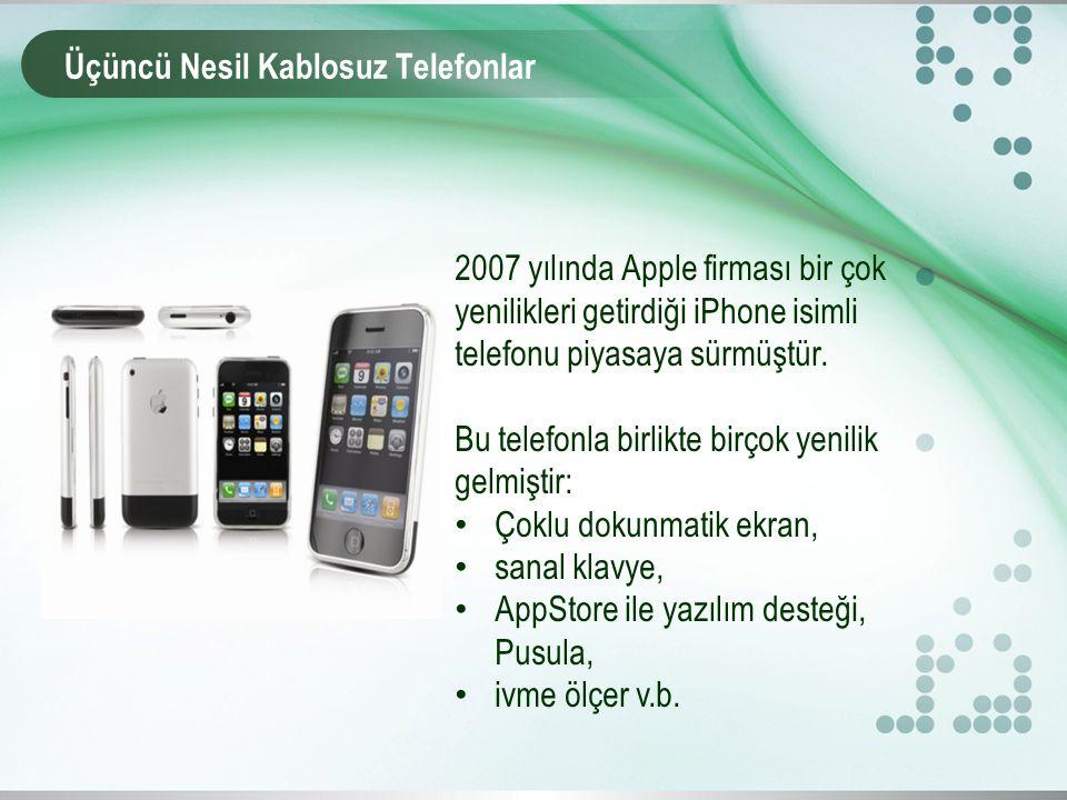 Üçüncü Nesil Kablosuz Telefonlar 2007 yılında Apple firması bir çok yenilikleri getirdiği iPhone isimli telefonu piyasaya sürmüştür.