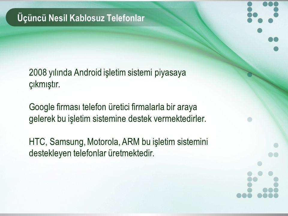 Üçüncü Nesil Kablosuz Telefonlar 2008 yılında Android işletim sistemi piyasaya çıkmıştır.