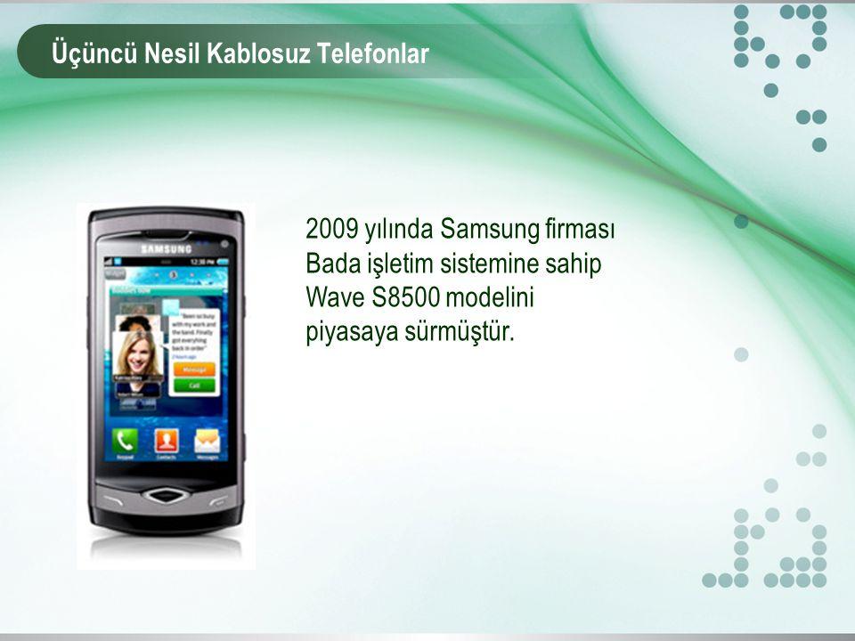 Üçüncü Nesil Kablosuz Telefonlar 2009 yılında Samsung firması Bada işletim sistemine sahip Wave S8500 modelini piyasaya sürmüştür.