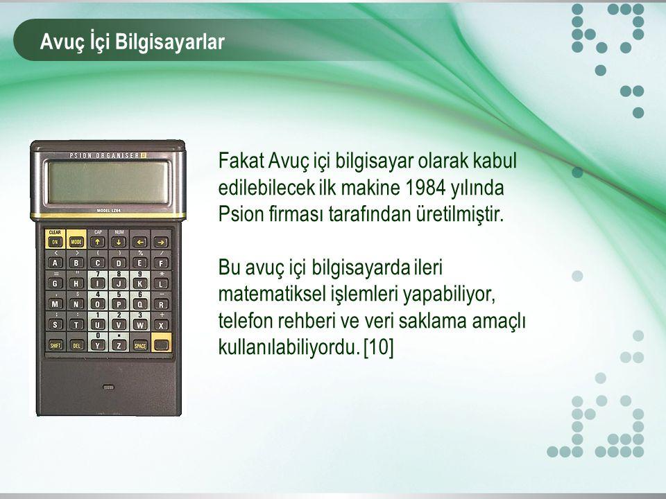 Fakat Avuç içi bilgisayar olarak kabul edilebilecek ilk makine 1984 yılında Psion firması tarafından üretilmiştir.