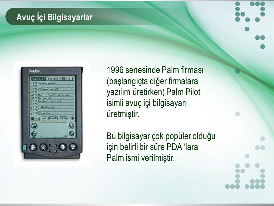 1996 senesinde Palm firması (başlangıçta diğer firmalara yazılım üretirken) Palm Pilot isimli avuç içi bilgisayarı üretmiştir.