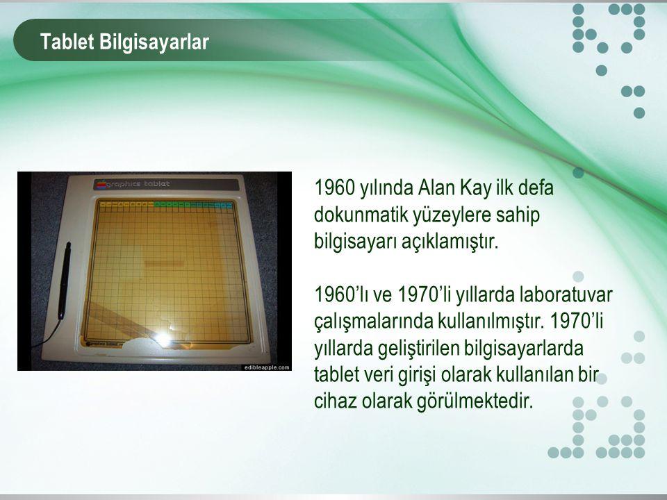 1960 yılında Alan Kay ilk defa dokunmatik yüzeylere sahip bilgisayarı açıklamıştır.