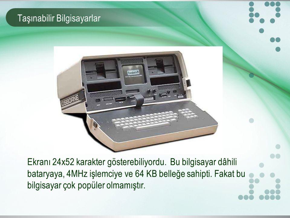 Taşınabilir Bilgisayarlar Yine aynı tarihlerde Epson firması tarafından 4 satır yazı gösterebilen, pille çalışan ve dahili yazıcısı olan (Fişlerde olduğu gibi rulo kağıda yazma işlemi gerçekleştiriyordu).