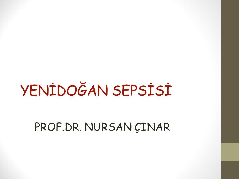YENİDOĞAN SEPSİSİ PROF.DR. NURSAN ÇINAR