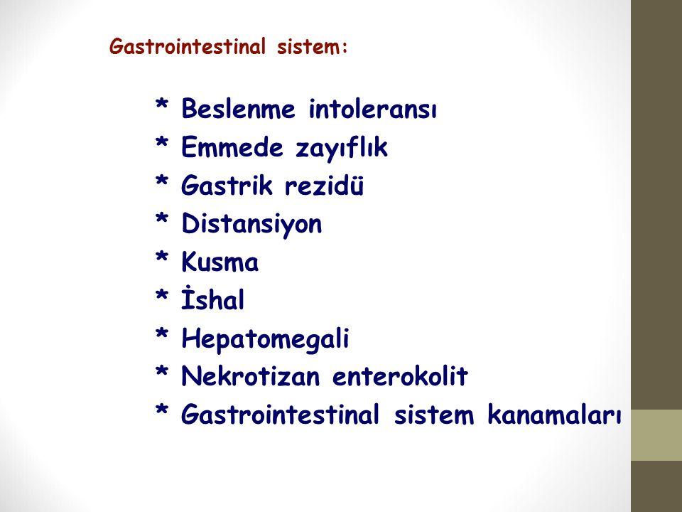 Gastrointestinal sistem: * Beslenme intoleransı * Emmede zayıflık * Gastrik rezidü * Distansiyon * Kusma * İshal * Hepatomegali * Nekrotizan enterokol