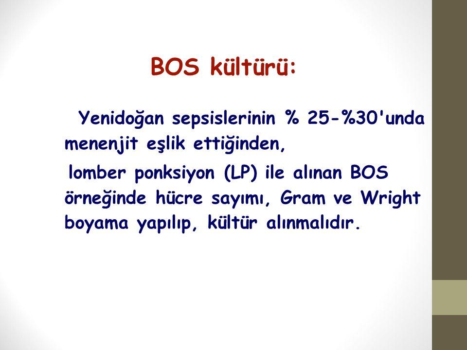 BOS kültürü: Yenidoğan sepsislerinin % 25-%30'unda menenjit eşlik ettiğinden, lomber ponksiyon (LP) ile alınan BOS örneğinde hücre sayımı, Gram ve Wri