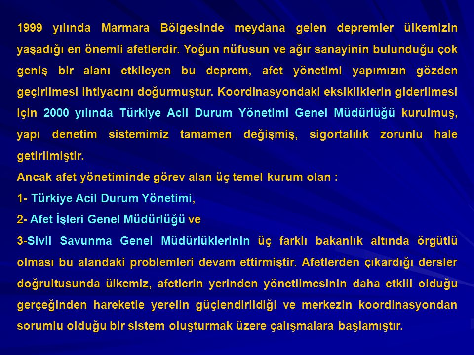 1999 yılında Marmara Bölgesinde meydana gelen depremler ülkemizin yaşadığı en önemli afetlerdir. Yoğun nüfusun ve ağır sanayinin bulunduğu çok geniş b