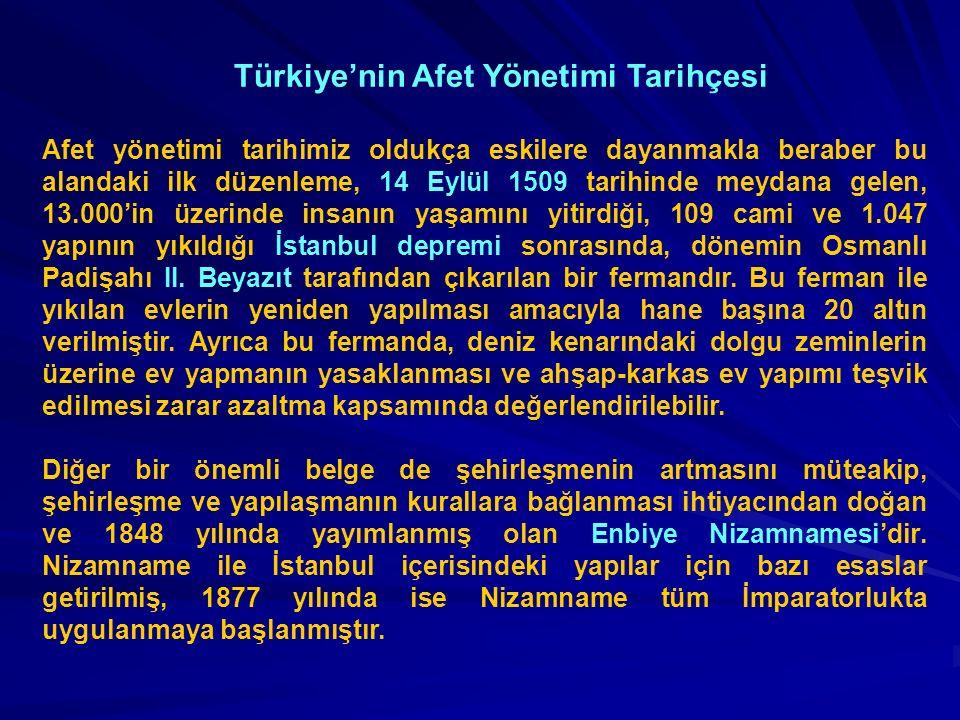 Türkiye'nin Afet Yönetimi Tarihçesi Afet yönetimi tarihimiz oldukça eskilere dayanmakla beraber bu alandaki ilk düzenleme, 14 Eylül 1509 tarihinde mey