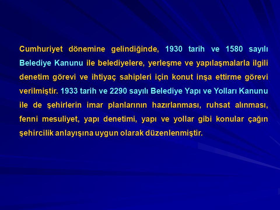 Cumhuriyet dönemine gelindiğinde, 1930 tarih ve 1580 sayılı Belediye Kanunu ile belediyelere, yerleşme ve yapılaşmalarla ilgili denetim görevi ve ihti