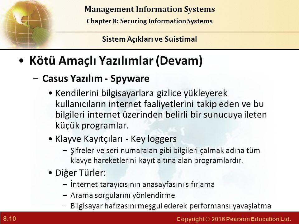 8.10 Copyright © 2016 Pearson Education Ltd. Management Information Systems Chapter 8: Securing Information Systems Kötü Amaçlı Yazılımlar (Devam) –Ca