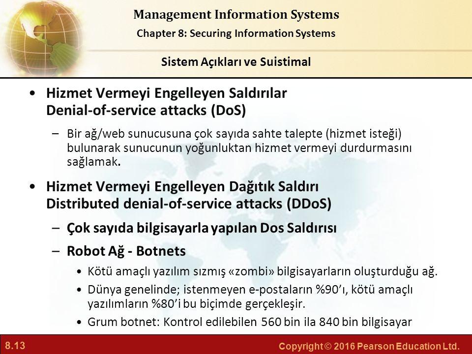 8.13 Copyright © 2016 Pearson Education Ltd. Management Information Systems Chapter 8: Securing Information Systems Hizmet Vermeyi Engelleyen Saldırıl