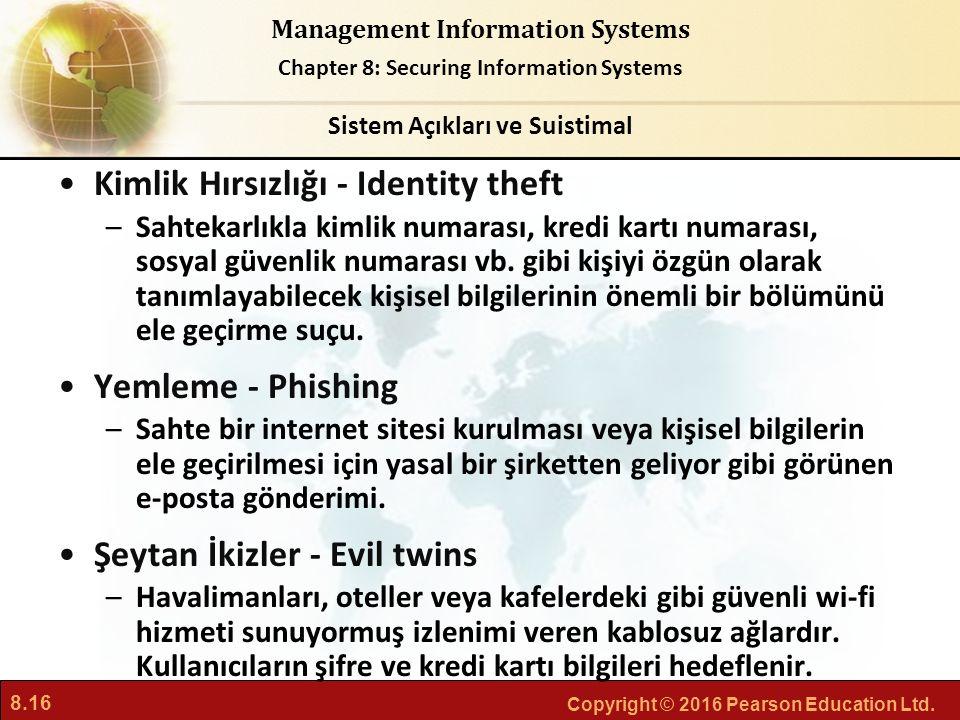 8.16 Copyright © 2016 Pearson Education Ltd. Management Information Systems Chapter 8: Securing Information Systems Kimlik Hırsızlığı - Identity theft
