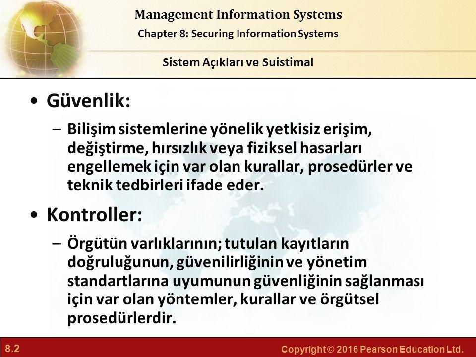 8.2 Copyright © 2016 Pearson Education Ltd. Management Information Systems Chapter 8: Securing Information Systems Güvenlik: –Bilişim sistemlerine yön