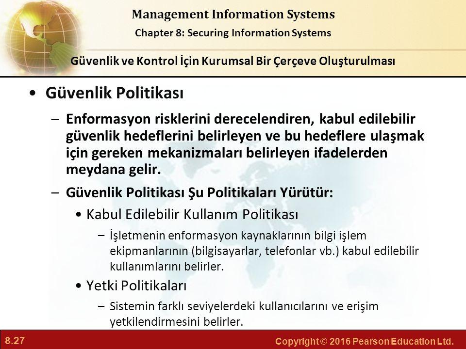 8.27 Copyright © 2016 Pearson Education Ltd. Management Information Systems Chapter 8: Securing Information Systems Güvenlik Politikası –Enformasyon r