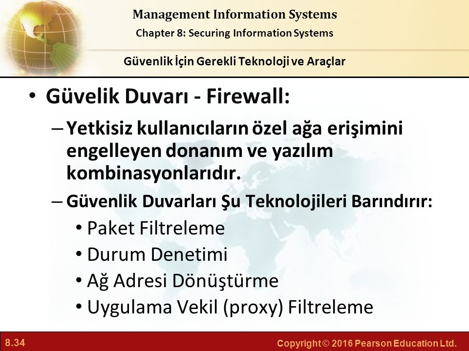 8.34 Copyright © 2016 Pearson Education Ltd. Management Information Systems Chapter 8: Securing Information Systems Güvelik Duvarı - Firewall: – Yetki