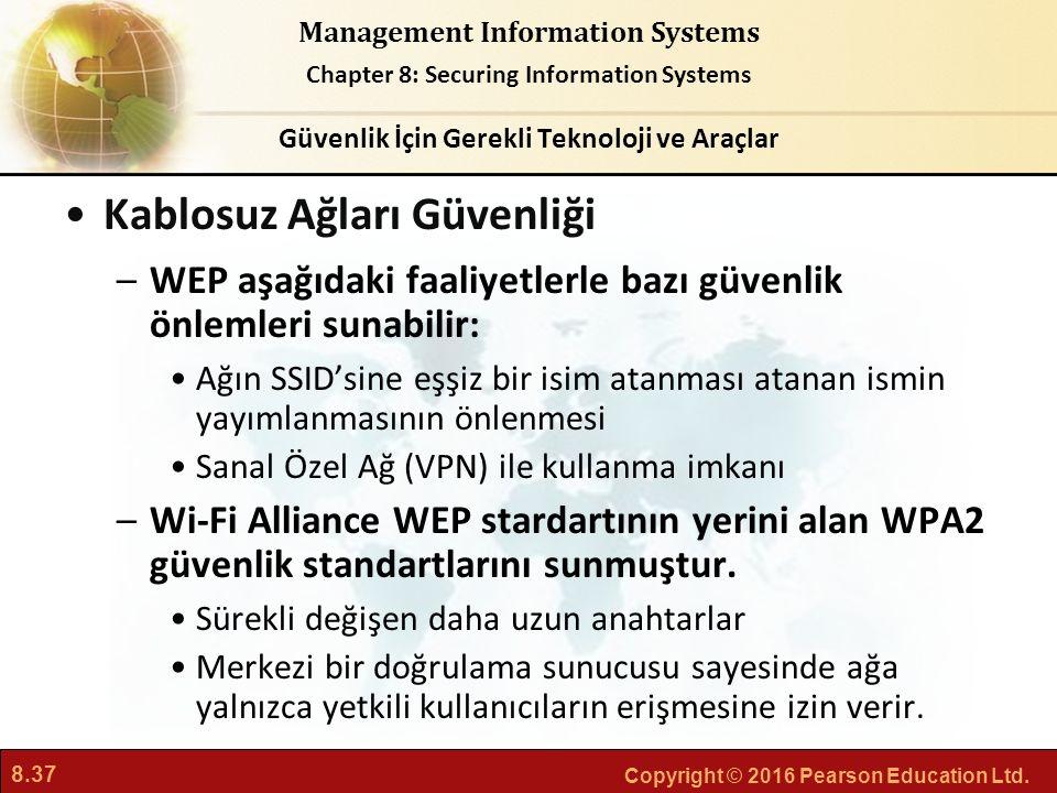 8.37 Copyright © 2016 Pearson Education Ltd. Management Information Systems Chapter 8: Securing Information Systems Kablosuz Ağları Güvenliği –WEP aşa