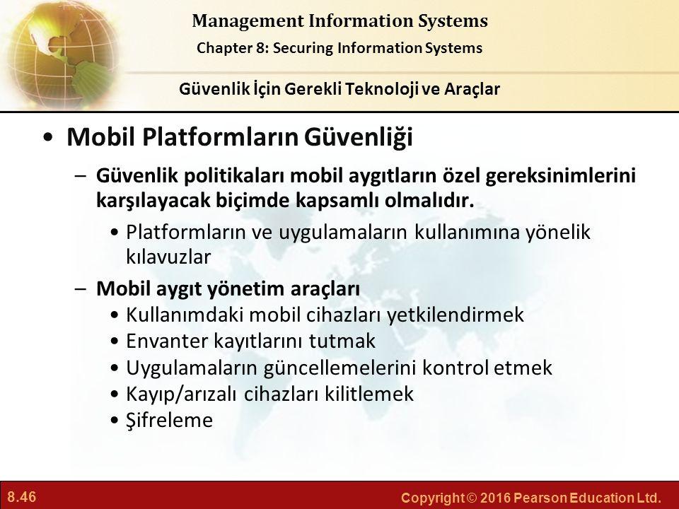 8.46 Copyright © 2016 Pearson Education Ltd. Management Information Systems Chapter 8: Securing Information Systems Mobil Platformların Güvenliği –Güv