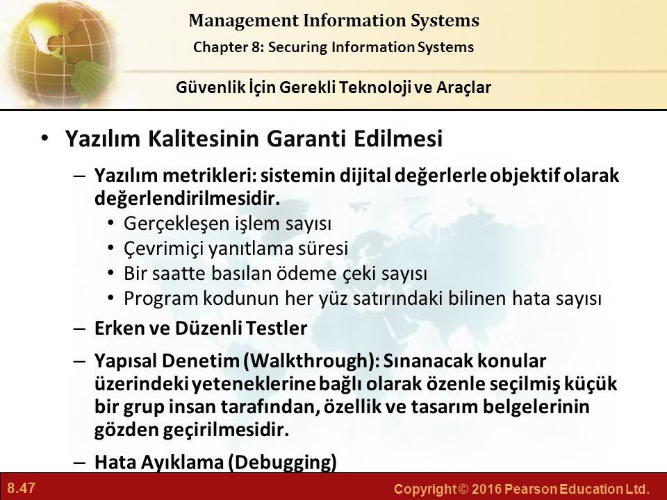 8.47 Copyright © 2016 Pearson Education Ltd. Management Information Systems Chapter 8: Securing Information Systems Yazılım Kalitesinin Garanti Edilme