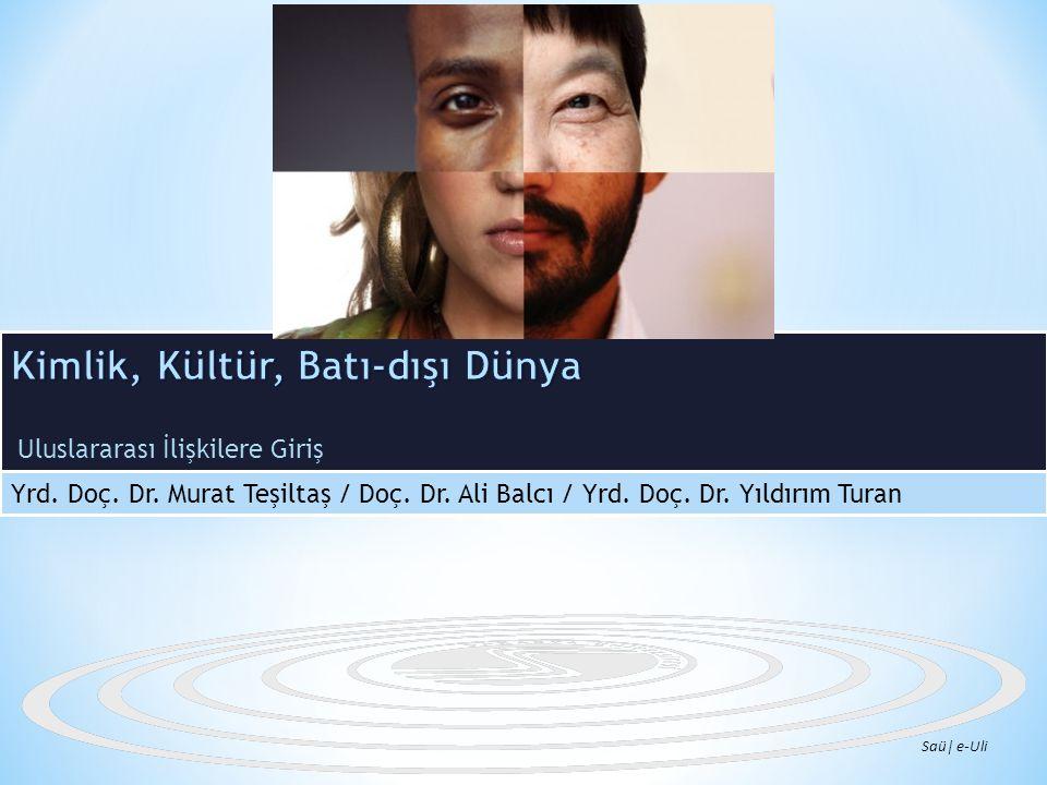 Uluslararası İlişkilere Giriş Yrd. Doç. Dr. Murat Teşiltaş / Doç. Dr. Ali Balcı / Yrd. Doç. Dr. Yıldırım Turan Saü  e-Uli