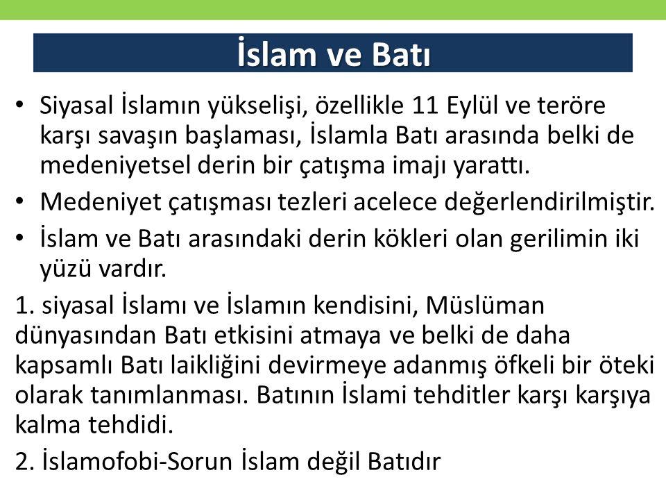 İslam ve Batı Siyasal İslamın yükselişi, özellikle 11 Eylül ve teröre karşı savaşın başlaması, İslamla Batı arasında belki de medeniyetsel derin bir ç