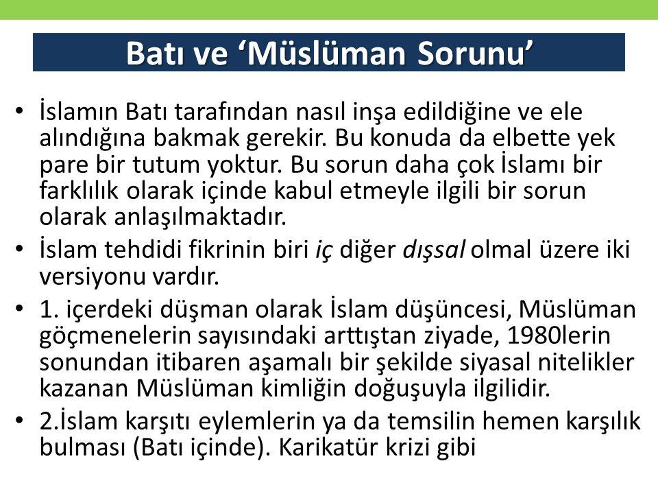 Batı ve 'Müslüman Sorunu' İslamın Batı tarafından nasıl inşa edildiğine ve ele alındığına bakmak gerekir. Bu konuda da elbette yek pare bir tutum yokt