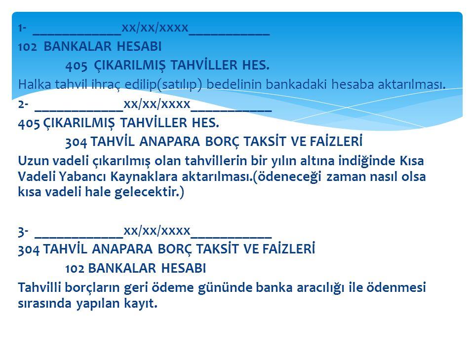 1- ____________xx/xx/xxxx___________ 102 BANKALAR HESABI 405 ÇIKARILMIŞ TAHVİLLER HES.