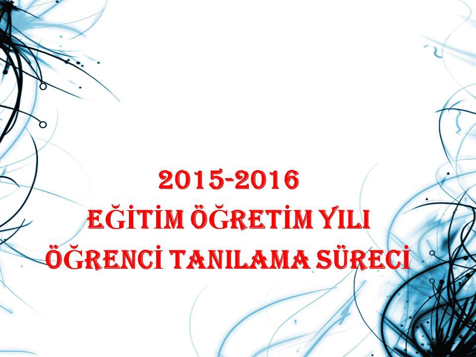2015-2016 E Ğİ T İ M Ö Ğ RET İ M YILI Ö Ğ RENC İ TANILAMA SÜREC İ