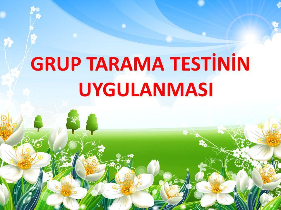GRUP TARAMA TESTİNİN UYGULANMASI