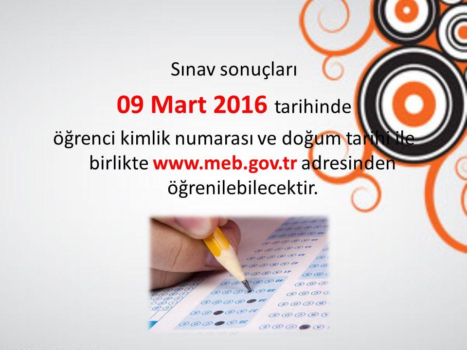 Sınav sonuçları 09 Mart 2016 tarihinde öğrenci kimlik numarası ve doğum tarihi ile birlikte www.meb.gov.tr adresinden öğrenilebilecektir.