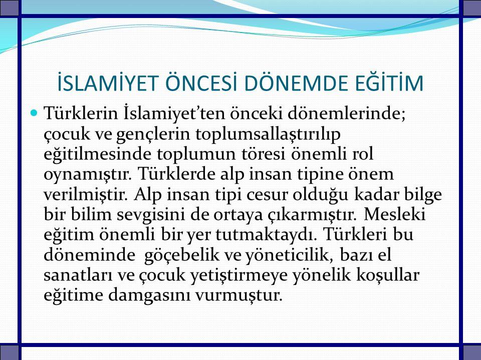 İSLAMİYET ÖNCESİ DÖNEMDE EĞİTİM Türklerin İslamiyet'ten önceki dönemlerinde; çocuk ve gençlerin toplumsallaştırılıp eğitilmesinde toplumun töresi önem