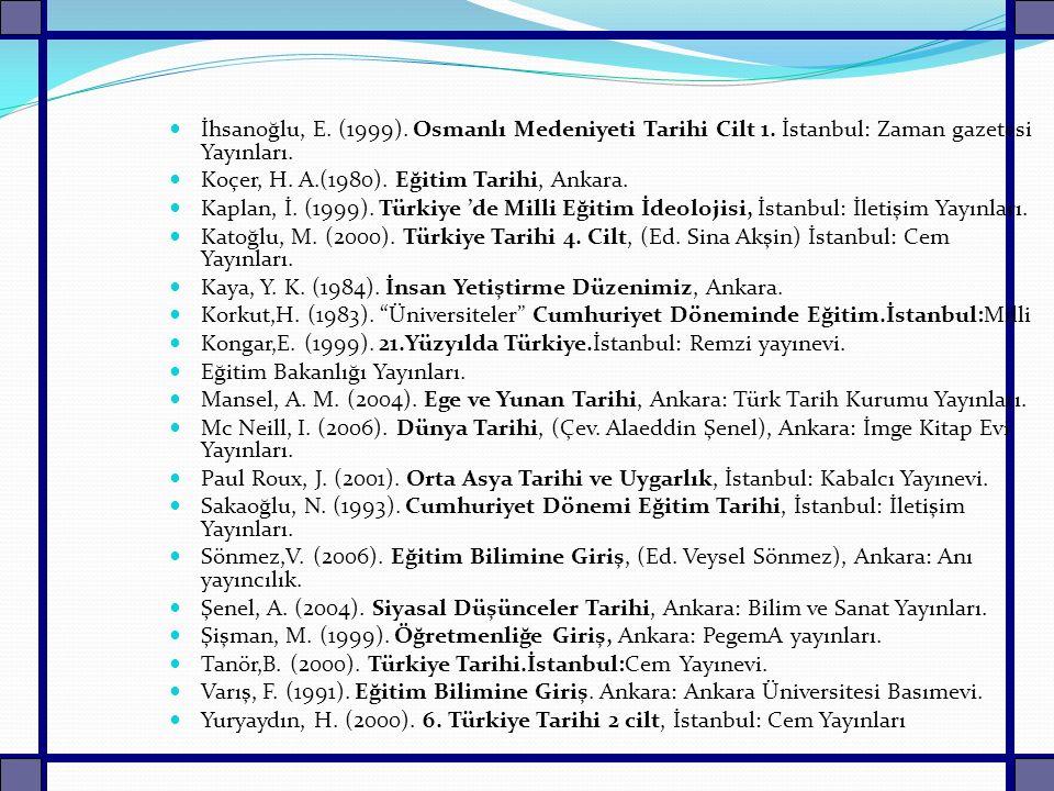 İhsanoğlu, E. (1999). Osmanlı Medeniyeti Tarihi Cilt 1. İstanbul: Zaman gazetesi Yayınları. Koçer, H. A.(1980). Eğitim Tarihi, Ankara. Kaplan, İ. (199