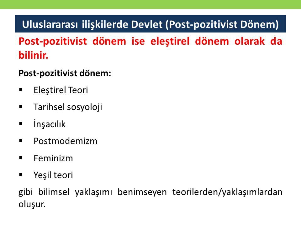 Uluslararası ilişkilerde Devlet (Post-pozitivist Dönem) Post-pozitivist dönem ise eleştirel dönem olarak da bilinir. Post-pozitivist dönem:  Eleşti