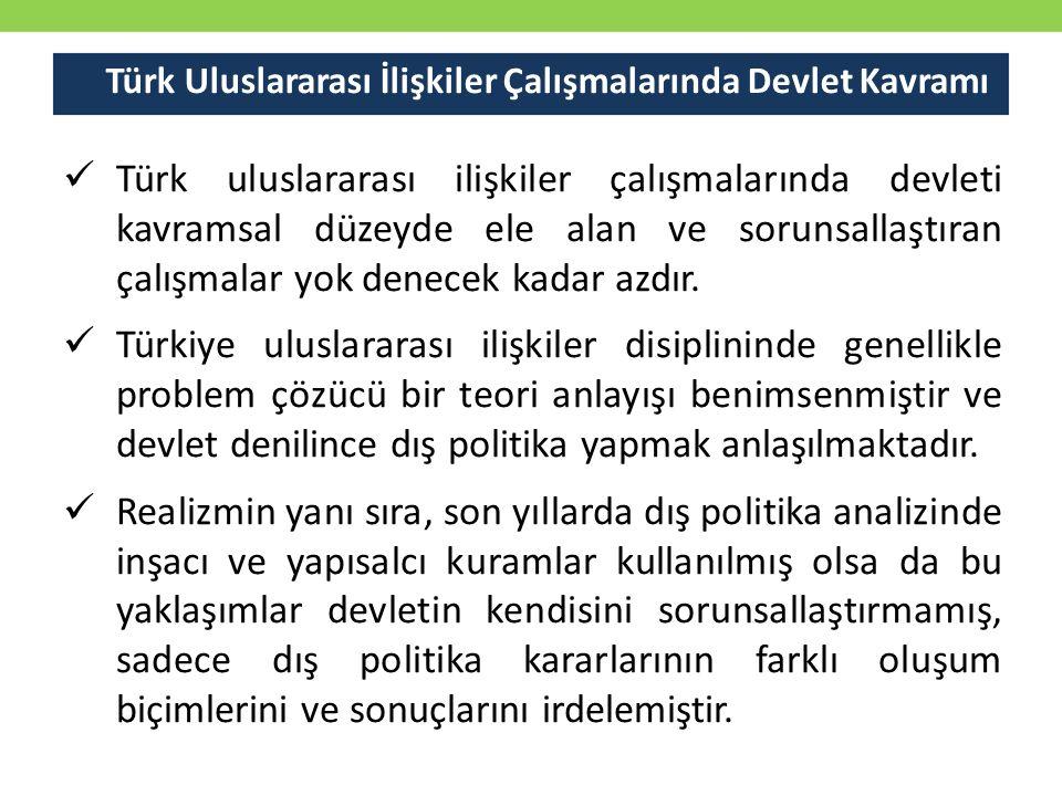 Türk Uluslararası İlişkiler Çalışmalarında Devlet Kavramı Türk uluslararası ilişkiler çalışmalarında devleti kavramsal düzeyde ele alan ve sorunsallaş