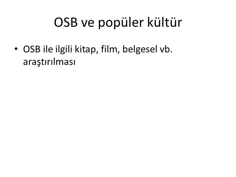 OSB ve popüler kültür OSB ile ilgili kitap, film, belgesel vb. araştırılması